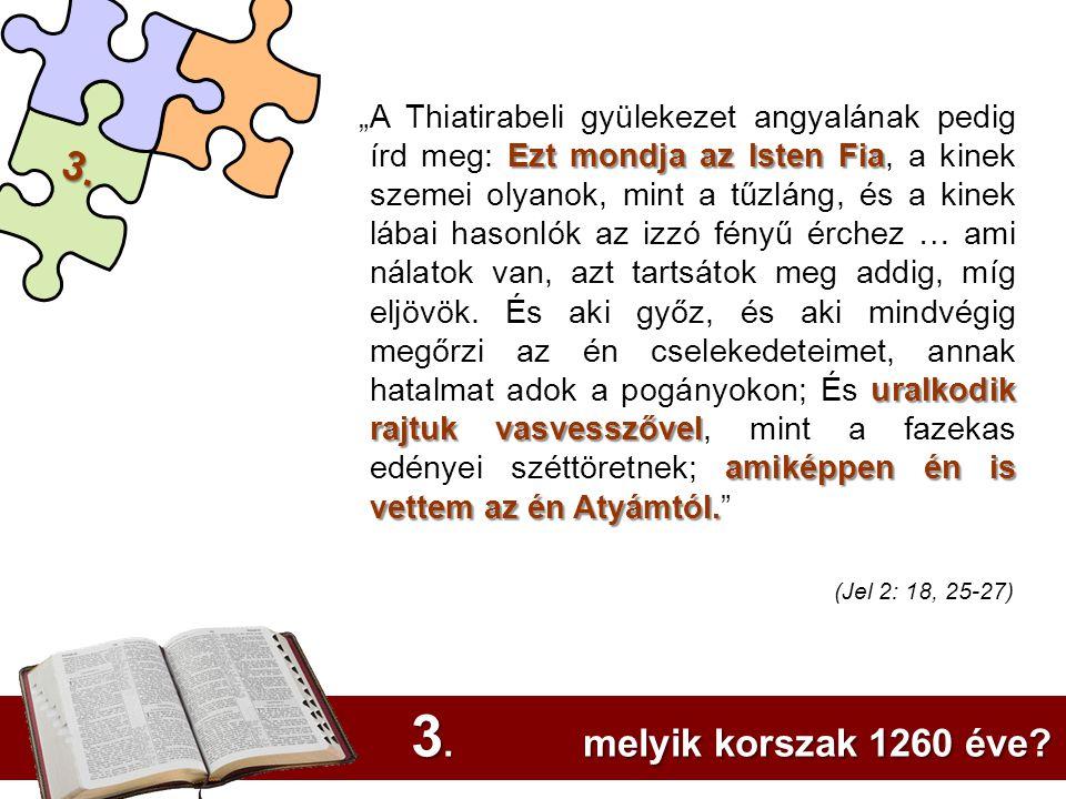 3.Ezt mondja az Isten Fia uralkodik rajtuk vasvesszővel amiképpen én is vettem az én Atyámtól.