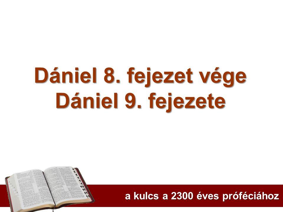 Dániel 8. fejezet vége Dániel 9. fejezete a kulcs a 2300 éves próféciához