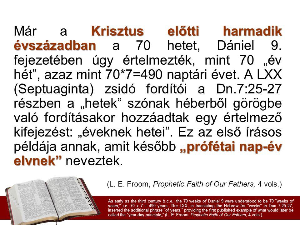 """Krisztus előtti harmadik évszázadban """"prófétai nap-év elvnek Már a Krisztus előtti harmadik évszázadban a 70 hetet, Dániel 9."""