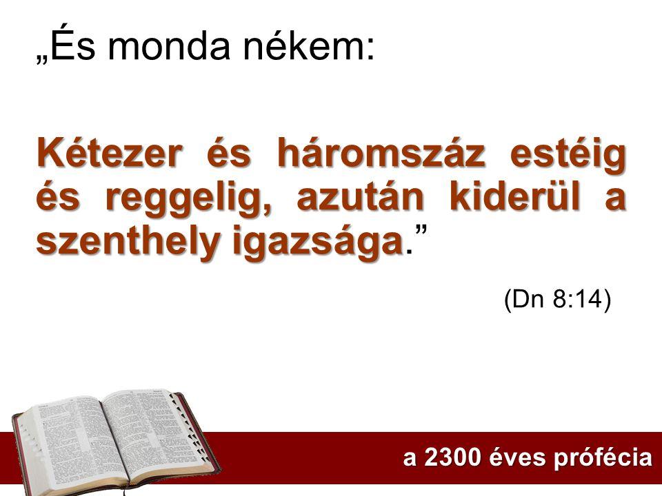 """""""És monda nékem: Kétezer és háromszáz estéig és reggelig, azután kiderül a szenthely igazsága Kétezer és háromszáz estéig és reggelig, azután kiderül a szenthely igazsága. (Dn 8:14) a 2300 éves prófécia"""