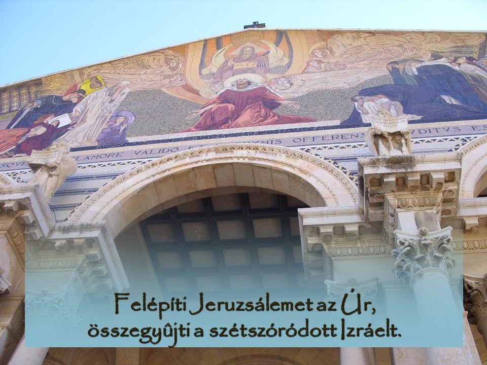 Felépíti Jeruzsálemet az Úr, összegyûjti a szétszóródott Izráelt.