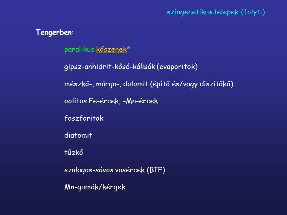 Tengerben: paralikus kőszenek* gipsz-anhidrit-kősó-kálisók (evaporitok) mészkő-, márga-, dolomit (építő és/vagy díszítőkő) oolitos Fe-ércek, -Mn-ércek