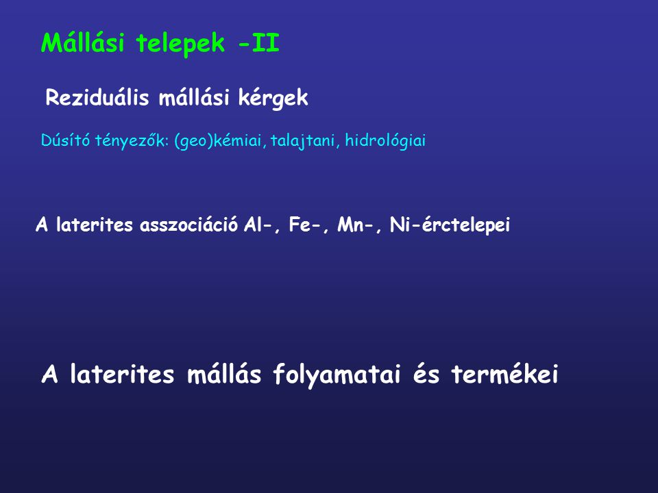 Mállási telepek -II Reziduális mállási kérgek A laterites asszociáció Al-, Fe-, Mn-, Ni-érctelepei A laterites mállás folyamatai és termékei Dúsító té