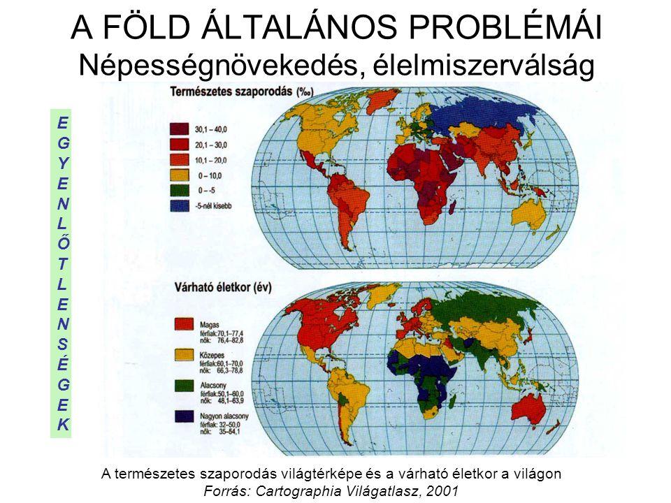 A FÖLD ÁLTALÁNOS PROBLÉMÁI Népességnövekedés, élelmiszerválság A természetes szaporodás világtérképe és a várható életkor a világon Forrás: Cartographia Világatlasz, 2001 EGYENLŐTLENSÉGEKEGYENLŐTLENSÉGEK
