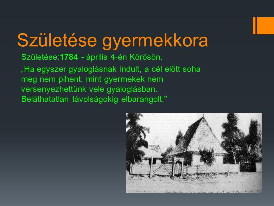 Születése gyermekkora Születése:1784 - április 4-én Kőrösön.