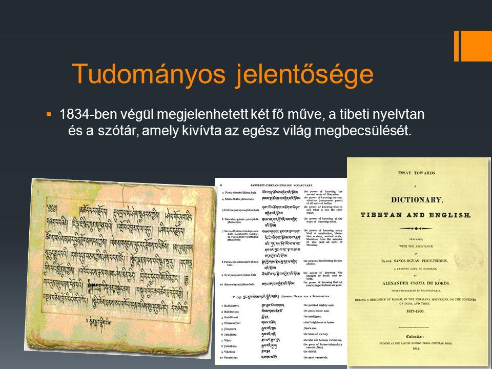 Tudományos jelentősége  1834-ben végül megjelenhetett két fő műve, a tibeti nyelvtan és a szótár, amely kivívta az egész világ megbecsülését.