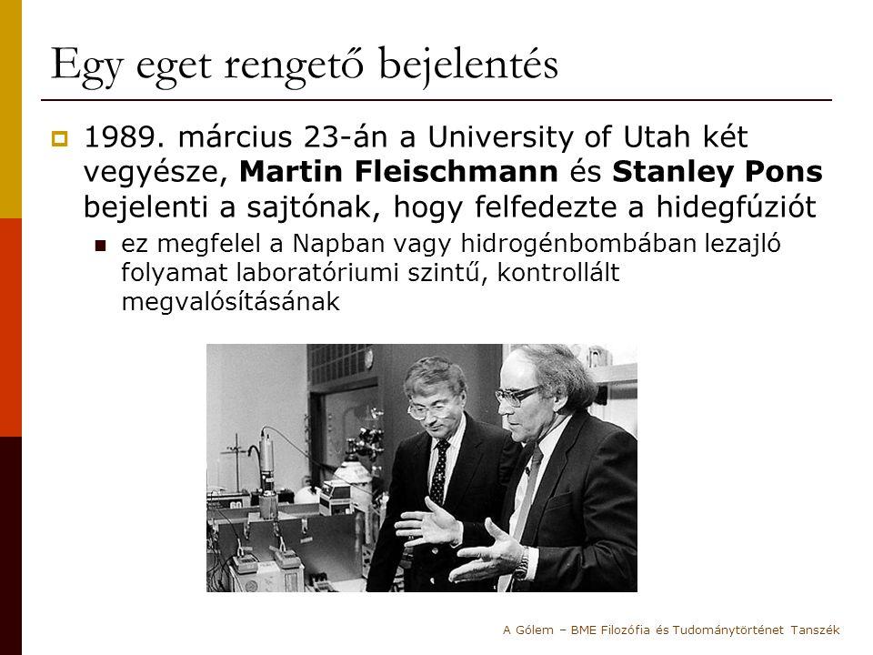 Egy eget rengető bejelentés  1989. március 23-án a University of Utah két vegyésze, Martin Fleischmann és Stanley Pons bejelenti a sajtónak, hogy fel