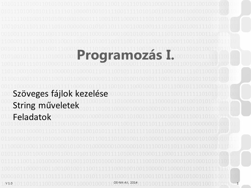 V 1.0 OE-NIK-AII, 2014 1 Programozás I. Szöveges fájlok kezelése String műveletek Feladatok