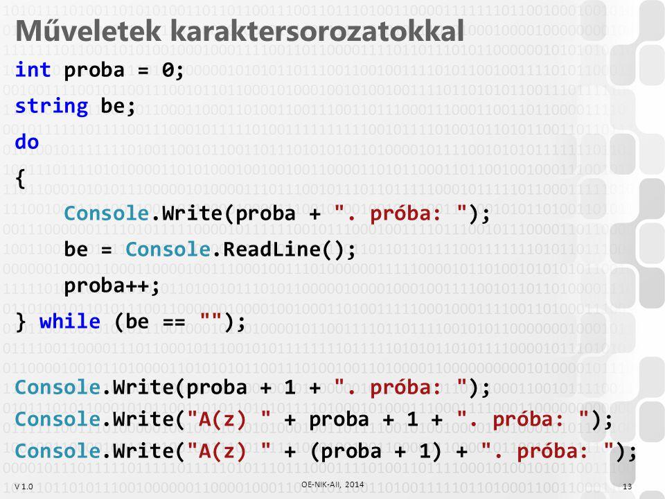 V 1.0 Műveletek karaktersorozatokkal int proba = 0; string be; do { Console.Write(proba + .