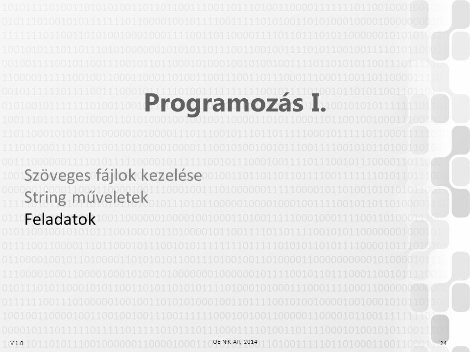 V 1.0 OE-NIK-AII, 2014 24 Programozás I. Szöveges fájlok kezelése String műveletek Feladatok