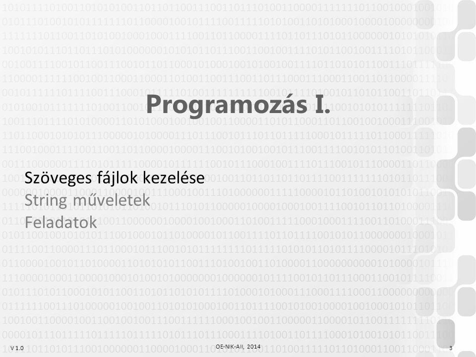 V 1.0 OE-NIK-AII, 2014 3 Programozás I. Szöveges fájlok kezelése String műveletek Feladatok
