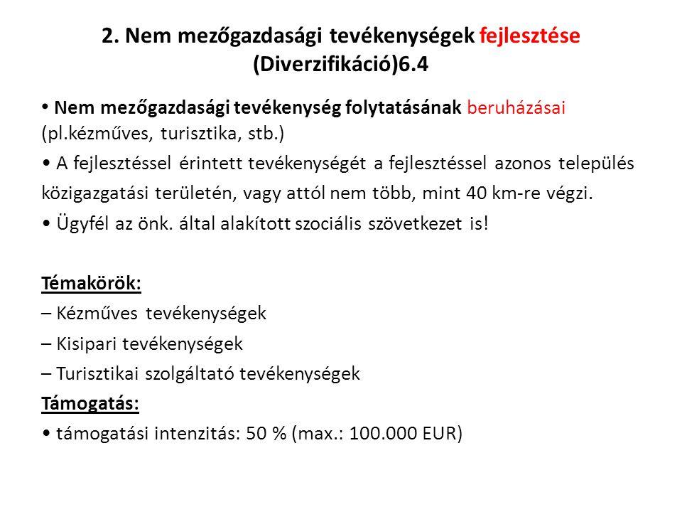 2. Nem mezőgazdasági tevékenységek fejlesztése (Diverzifikáció)6.4 Nem mezőgazdasági tevékenység folytatásának beruházásai (pl.kézműves, turisztika, s