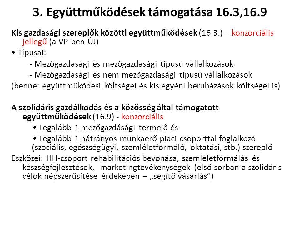 3. Együttműködések támogatása 16.3,16.9 Kis gazdasági szereplők közötti együttműködések (16.3.) – konzorciális jellegű (a VP-ben ÚJ) Típusai: - Mezőga