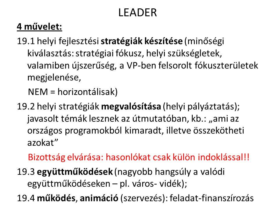 """LEADER 4 művelet: 19.1 helyi fejlesztési stratégiák készítése (minőségi kiválasztás: stratégiai fókusz, helyi szükségletek, valamiben újszerűség, a VP-ben felsorolt fókuszterületek megjelenése, NEM = horizontálisak) 19.2 helyi stratégiák megvalósítása (helyi pályáztatás); javasolt témák lesznek az útmutatóban, kb.: """"ami az országos programokból kimaradt, illetve összekötheti azokat Bizottság elvárása: hasonlókat csak külön indoklással!."""
