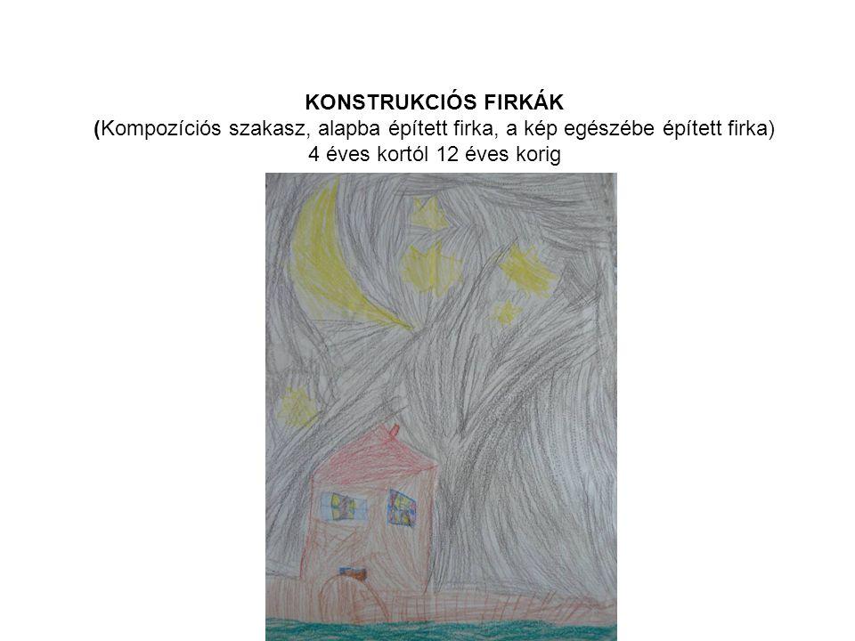KONSTRUKCIÓS FIRKÁK (Kompozíciós szakasz, alapba épített firka, a kép egészébe épített firka) 4 éves kortól 12 éves korig
