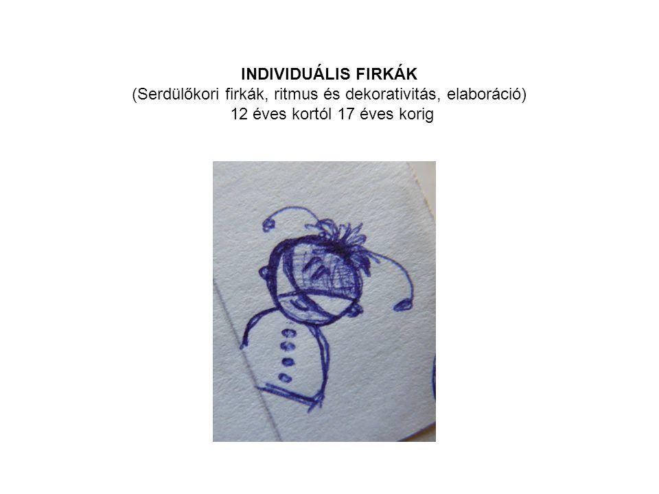 INDIVIDUÁLIS FIRKÁK (Serdülőkori firkák, ritmus és dekorativitás, elaboráció) 12 éves kortól 17 éves korig