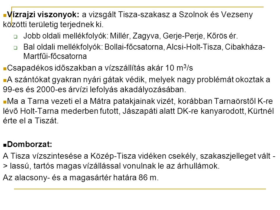 Vízrajzi viszonyok: a vizsgált Tisza-szakasz a Szolnok és Vezseny közötti területig terjednek ki.  Jobb oldali mellékfolyók: Millér, Zagyva, Gerje-Pe