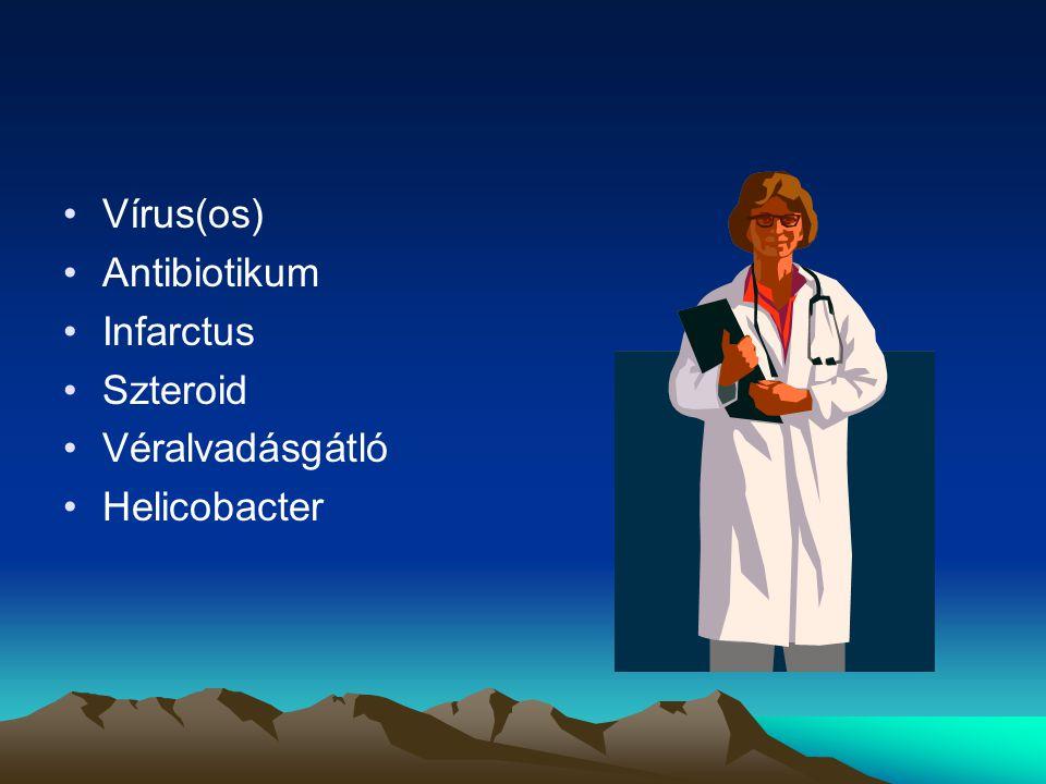 Vírus(os) Antibiotikum Infarctus Szteroid Véralvadásgátló Helicobacter