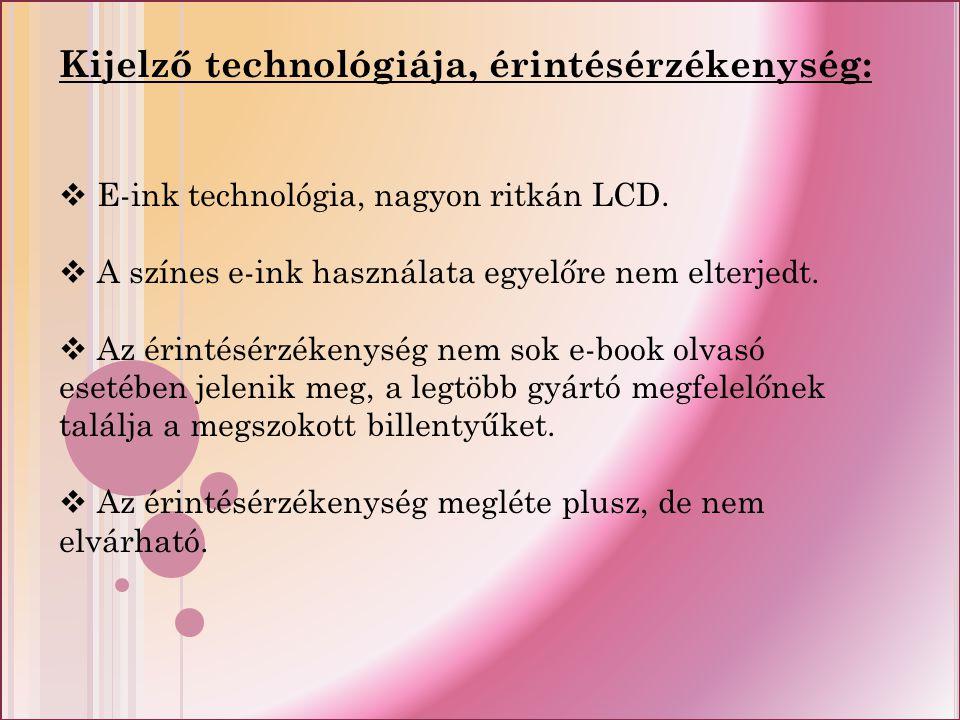 Kijelző technológiája, érintésérzékenység:  E-ink technológia, nagyon ritkán LCD.