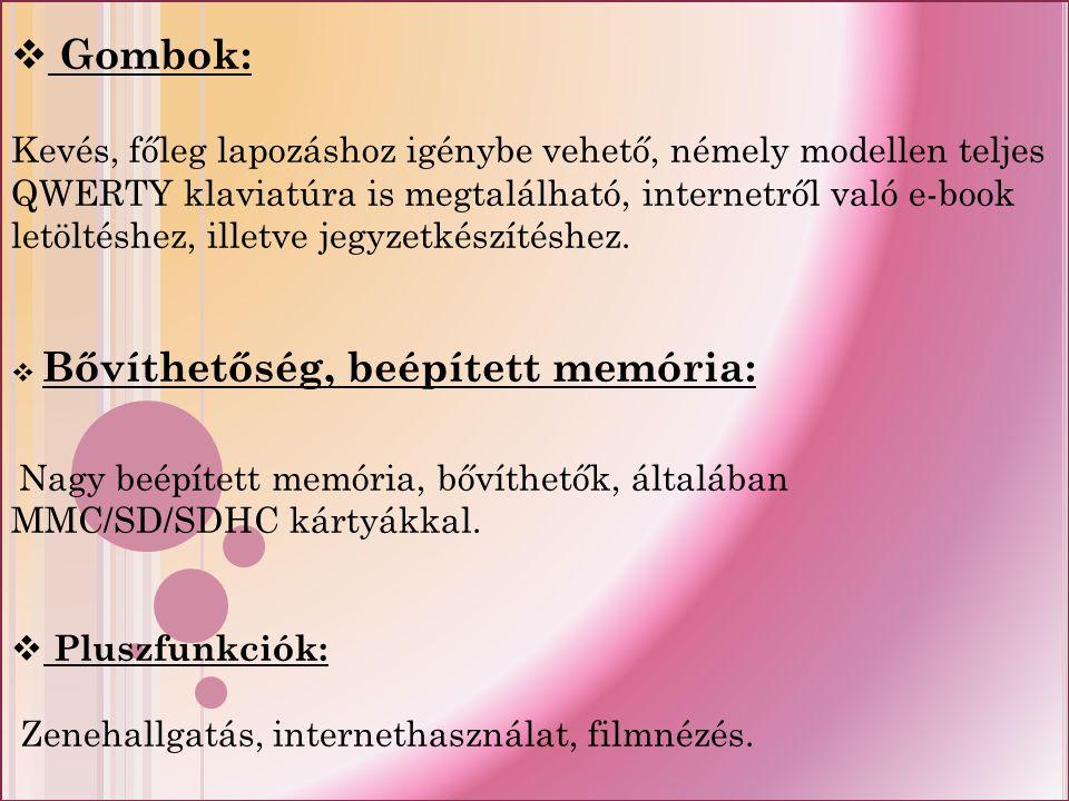  Gombok: Kevés, főleg lapozáshoz igénybe vehető, némely modellen teljes QWERTY klaviatúra is megtalálható, internetről való e-book letöltéshez, illetve jegyzetkészítéshez.