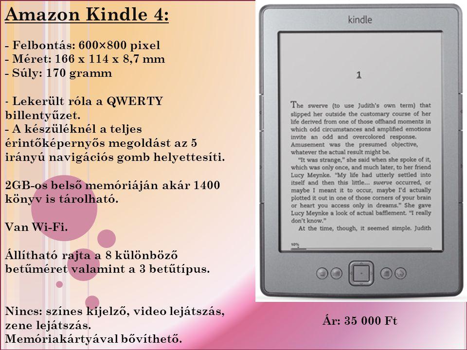 Amazon Kindle 4: - Felbontás: 600×800 pixel - Méret: 166 x 114 x 8,7 mm - Súly: 170 gramm - Lekerült róla a QWERTY billentyűzet.