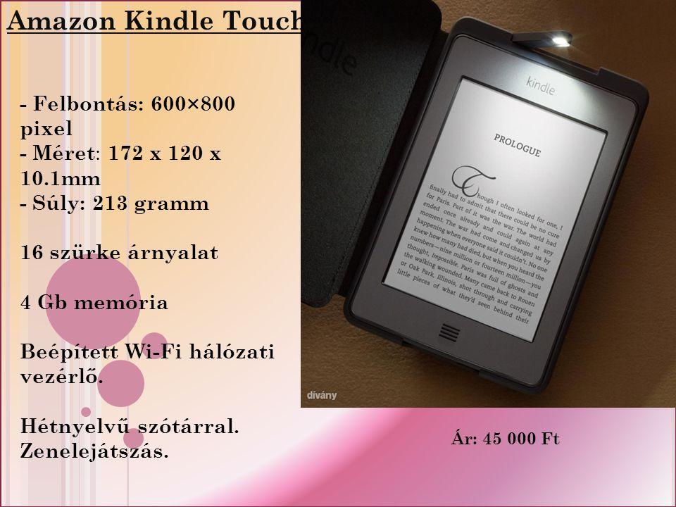 Amazon Kindle Touch: - Felbontás: 600×800 pixel - Méret : 172 x 120 x 10.1mm - Súly: 213 gramm 16 szürke árnyalat 4 Gb memória Beépített Wi-Fi hálózati vezérlő.
