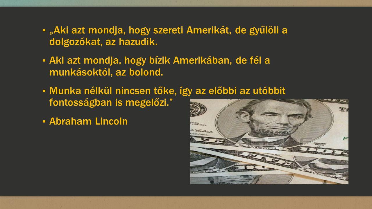 """▪ """"Aki azt mondja, hogy szereti Amerikát, de gyűlöli a dolgozókat, az hazudik."""
