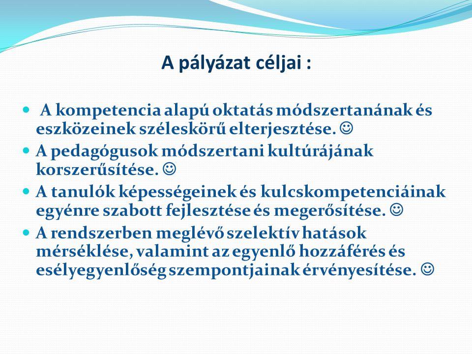 A pályázat céljai : A kompetencia alapú oktatás módszertanának és eszközeinek széleskörű elterjesztése.