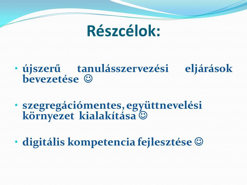 Részcélok: újszerű tanulásszervezési eljárások bevezetése szegregációmentes, együttnevelési környezet kialakítása digitális kompetencia fejlesztése