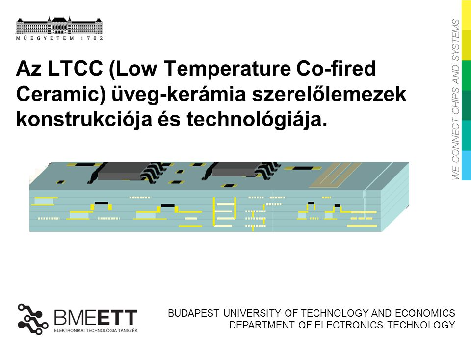 BUDAPEST UNIVERSITY OF TECHNOLOGY AND ECONOMICS DEPARTMENT OF ELECTRONICS TECHNOLOGY Az LTCC (Low Temperature Co-fired Ceramic) üveg-kerámia szerelőle