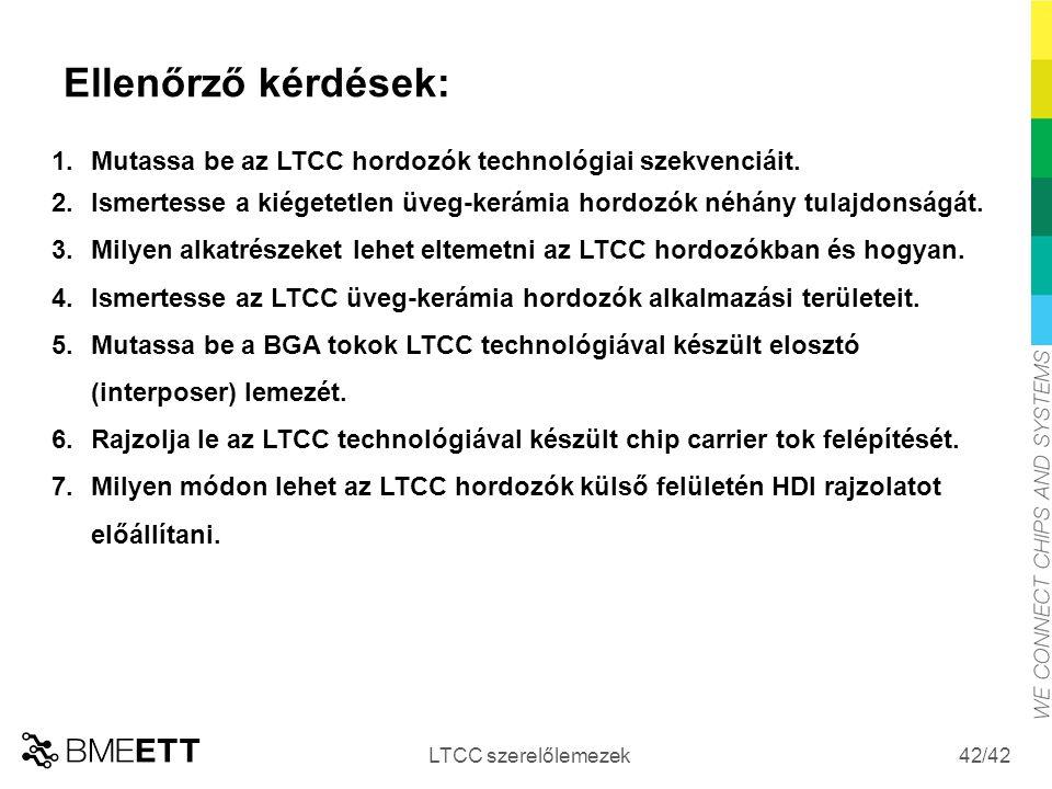 /42 Ellenőrző kérdések: LTCC szerelőlemezek 42 1.Mutassa be az LTCC hordozók technológiai szekvenciáit. 2.Ismertesse a kiégetetlen üveg-kerámia hordoz