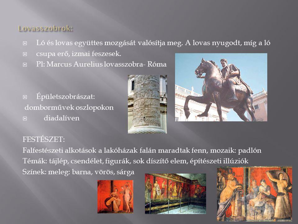  Ló és lovas együttes mozgását valósítja meg. A lovas nyugodt, míg a ló  csupa erő, izmai feszesek.  Pl: Marcus Aurelius lovasszobra- Róma  Épület