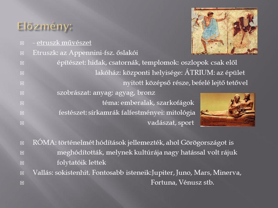  - etruszk művészet  Etruszk: az Appennini-fsz. őslakói  építészet: hidak, csatornák, templomok: oszlopok csak elől  lakóház: központi helyisége: