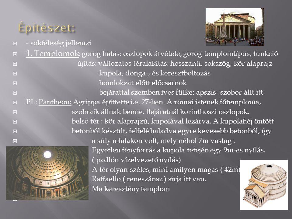  - sokféleség jellemzi  1. Templomok : görög hatás: oszlopok átvétele, görög templomtípus, funkció  újítás: változatos téralakítás: hosszanti, soks