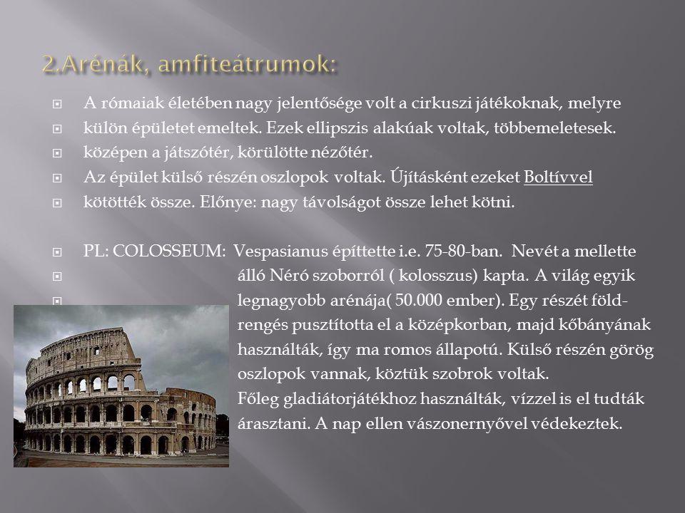 A rómaiak életében nagy jelentősége volt a cirkuszi játékoknak, melyre  külön épületet emeltek. Ezek ellipszis alakúak voltak, többemeletesek.  kö