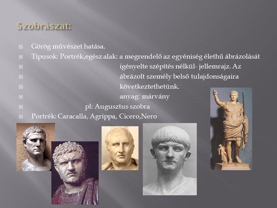  Görög művészet hatása.  Típusok: Portrék,egész alak: a megrendelő az egyéniség élethű ábrázolását  igényelte szépítés nélkül- jellemrajz. Az  ábr
