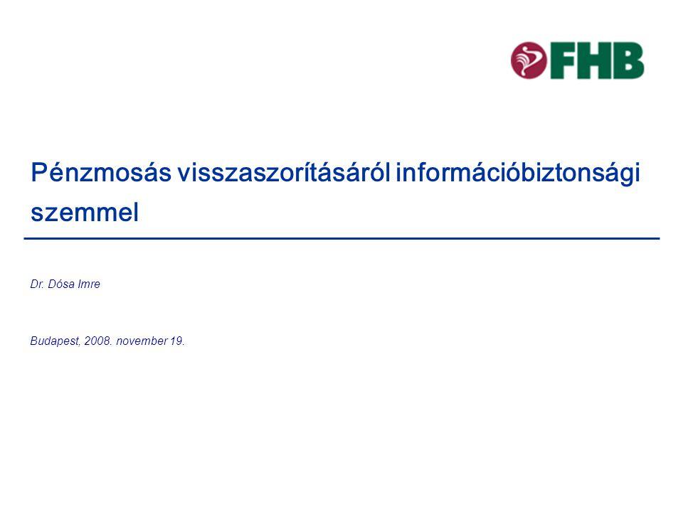 Pénzmosás visszaszorításáról információbiztonsági szemmel Budapest, 2008. november 19. Dr. Dósa Imre