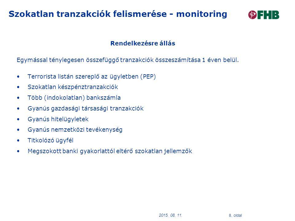 8. oldal 2015. 08. 11. Szokatlan tranzakciók felismerése - monitoring Rendelkezésre állás Egymással ténylegesen összefüggő tranzakciók összeszámítása