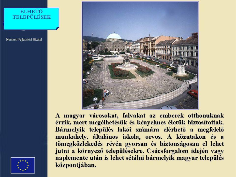 A magyar városokat, falvakat az emberek otthonuknak érzik, mert megélhetésük és kényelmes életük biztosítottak.