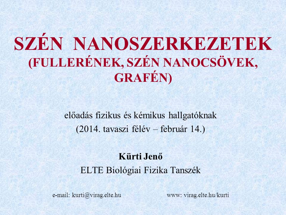 SZÉN NANOSZERKEZETEK (FULLERÉNEK, SZÉN NANOCSÖVEK, GRAFÉN) előadás fizikus és kémikus hallgatóknak (2014.