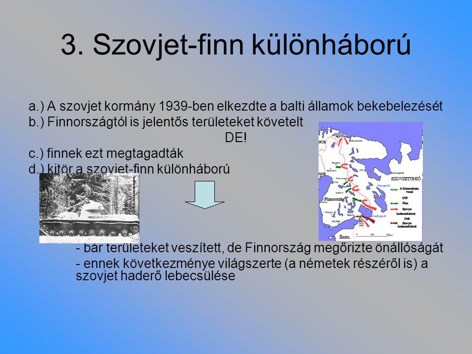 3. Szovjet-finn különháború a.) A szovjet kormány 1939-ben elkezdte a balti államok bekebelezését b.) Finnországtól is jelentős területeket követelt D