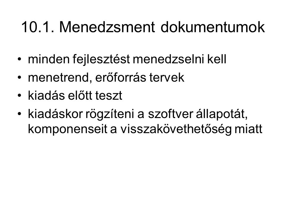 10.1. Menedzsment dokumentumok minden fejlesztést menedzselni kell menetrend, erőforrás tervek kiadás előtt teszt kiadáskor rögzíteni a szoftver állap