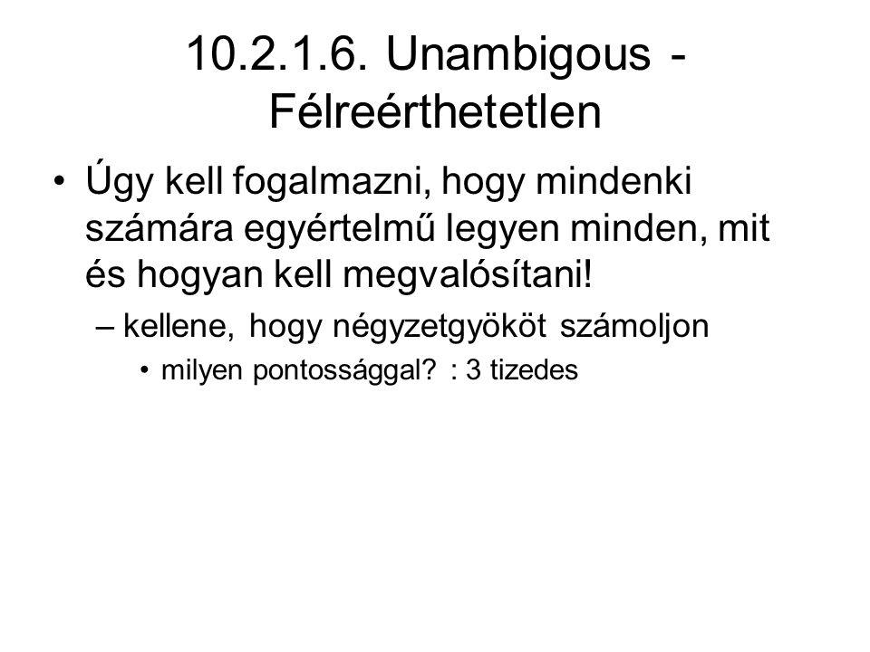 10.2.1.6. Unambigous - Félreérthetetlen Úgy kell fogalmazni, hogy mindenki számára egyértelmű legyen minden, mit és hogyan kell megvalósítani! –kellen
