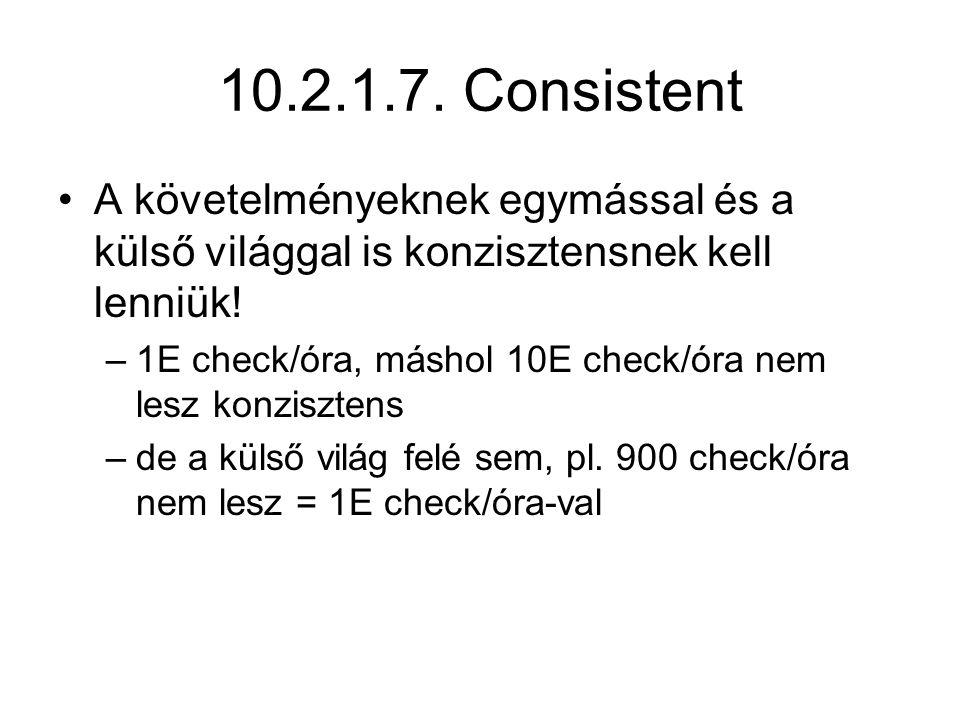 10.2.1.7. Consistent A követelményeknek egymással és a külső világgal is konzisztensnek kell lenniük! –1E check/óra, máshol 10E check/óra nem lesz kon