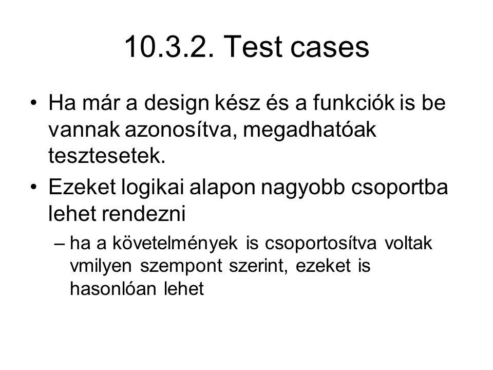 10.3.2. Test cases Ha már a design kész és a funkciók is be vannak azonosítva, megadhatóak tesztesetek. Ezeket logikai alapon nagyobb csoportba lehet