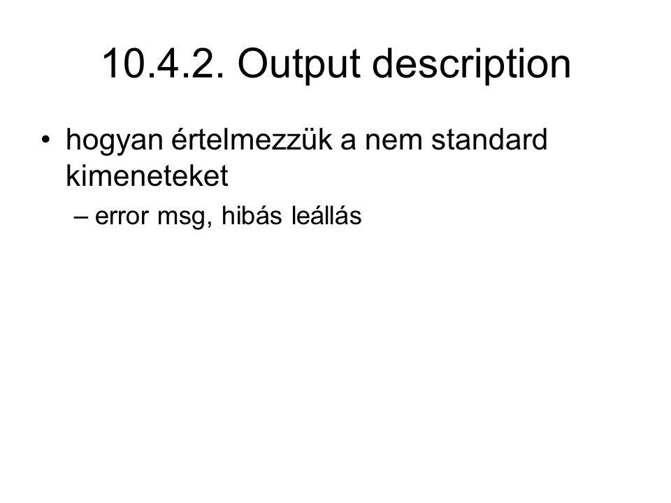 10.4.2. Output description hogyan értelmezzük a nem standard kimeneteket –error msg, hibás leállás
