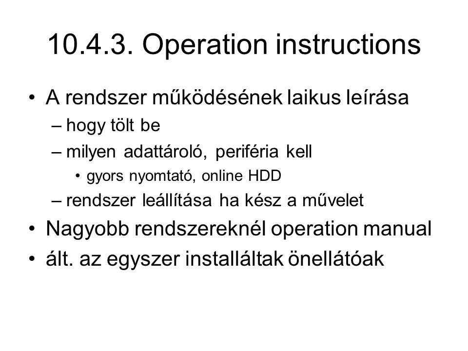 10.4.3. Operation instructions A rendszer működésének laikus leírása –hogy tölt be –milyen adattároló, periféria kell gyors nyomtató, online HDD –rend