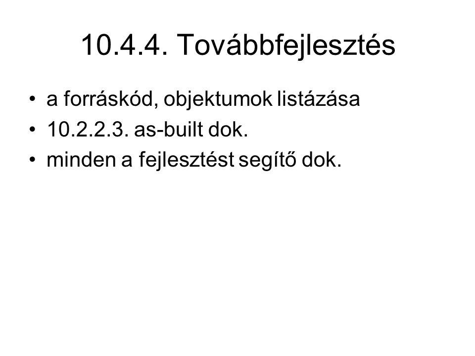 10.4.4. Továbbfejlesztés a forráskód, objektumok listázása 10.2.2.3. as-built dok. minden a fejlesztést segítő dok.