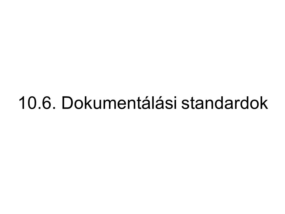 10.6. Dokumentálási standardok