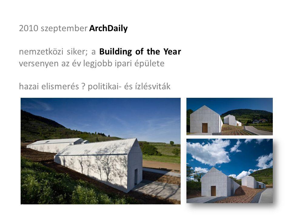 2010 szeptember ArchDaily nemzetközi siker; a Building of the Year versenyen az év legjobb ipari épülete hazai elismerés .